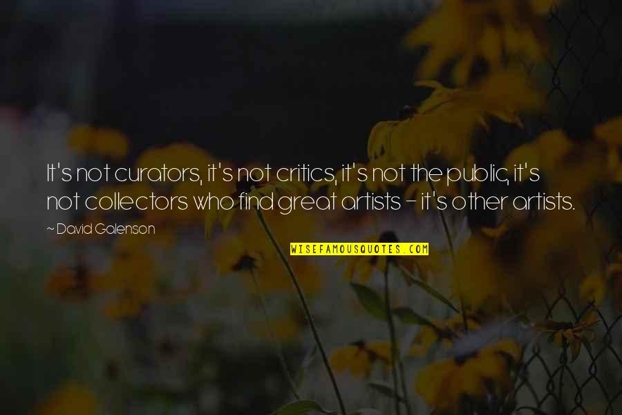 Collectors Quotes By David Galenson: It's not curators, it's not critics, it's not