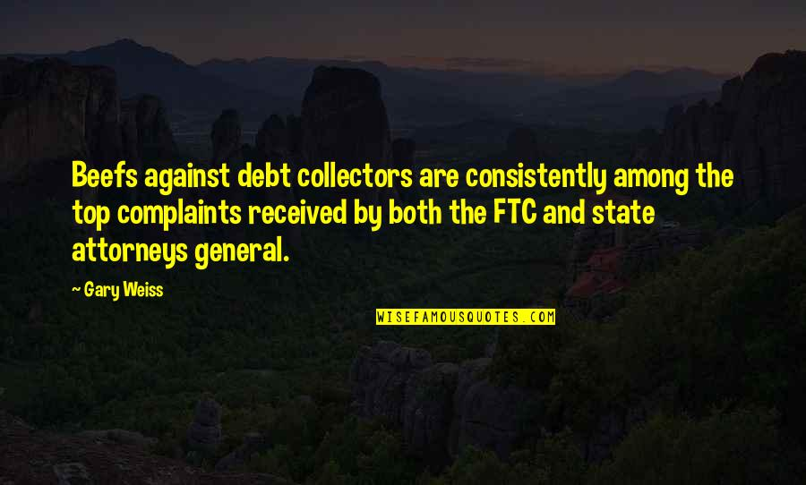 Collectors Quotes By Gary Weiss: Beefs against debt collectors are consistently among the