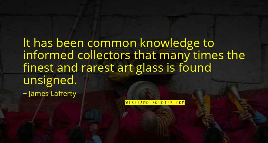 Collectors Quotes By James Lafferty: It has been common knowledge to informed collectors