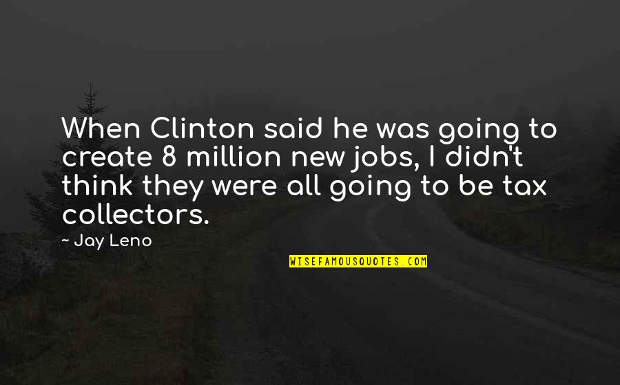 Collectors Quotes By Jay Leno: When Clinton said he was going to create