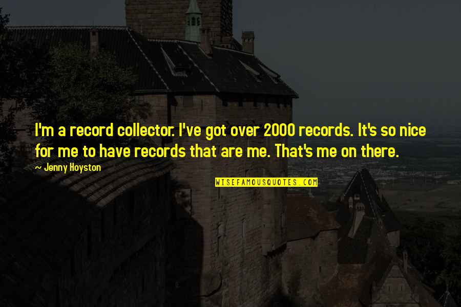 Collectors Quotes By Jenny Hoyston: I'm a record collector. I've got over 2000