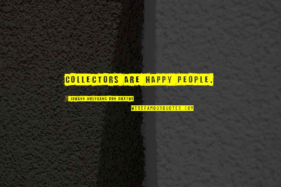 Collectors Quotes By Johann Wolfgang Von Goethe: Collectors are happy people.