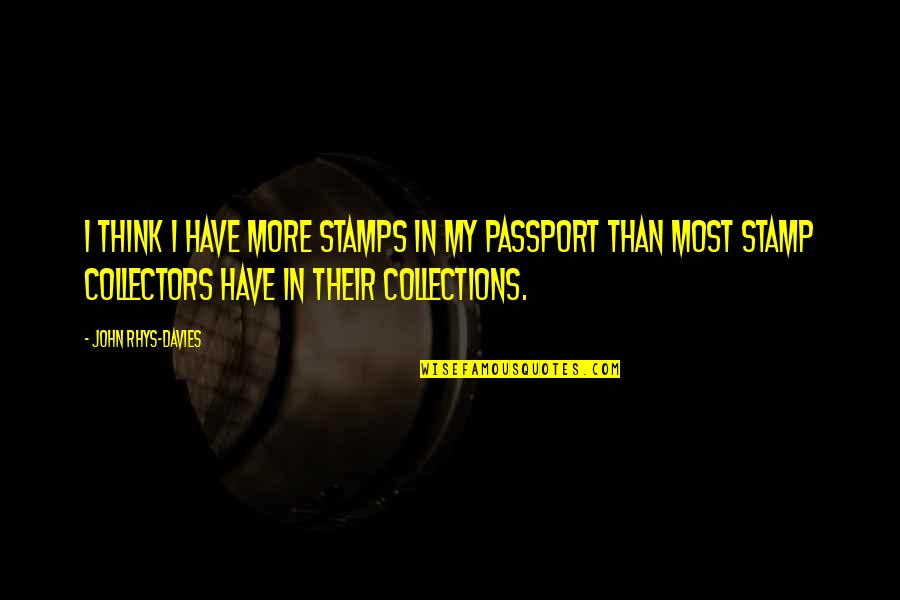 Collectors Quotes By John Rhys-Davies: I think I have more stamps in my