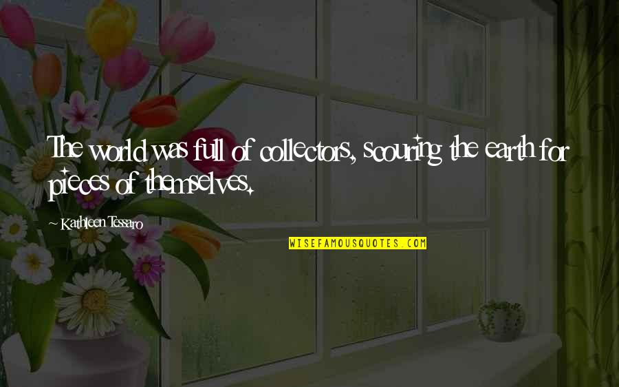 Collectors Quotes By Kathleen Tessaro: The world was full of collectors, scouring the