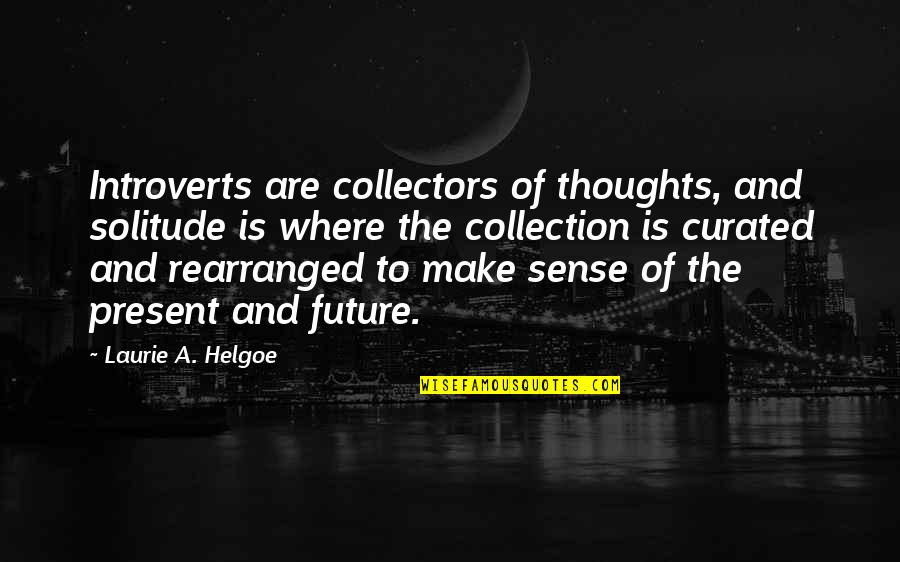 Collectors Quotes By Laurie A. Helgoe: Introverts are collectors of thoughts, and solitude is