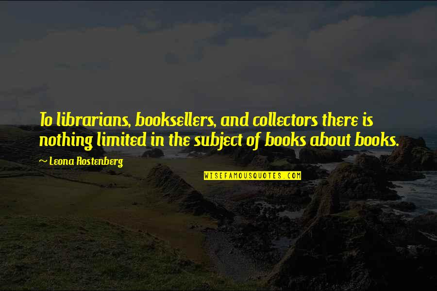 Collectors Quotes By Leona Rostenberg: To librarians, booksellers, and collectors there is nothing