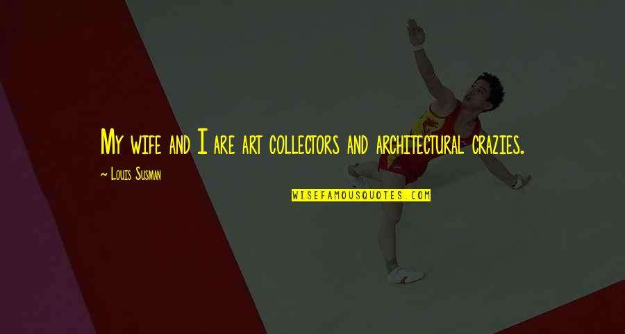 Collectors Quotes By Louis Susman: My wife and I are art collectors and