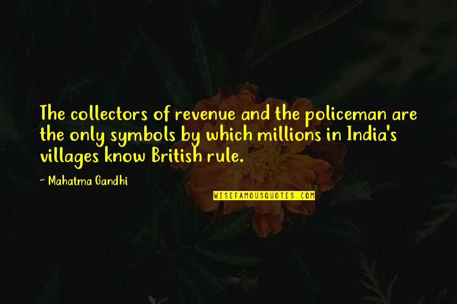 Collectors Quotes By Mahatma Gandhi: The collectors of revenue and the policeman are