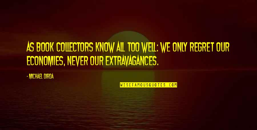 Collectors Quotes By Michael Dirda: As book collectors know all too well: We