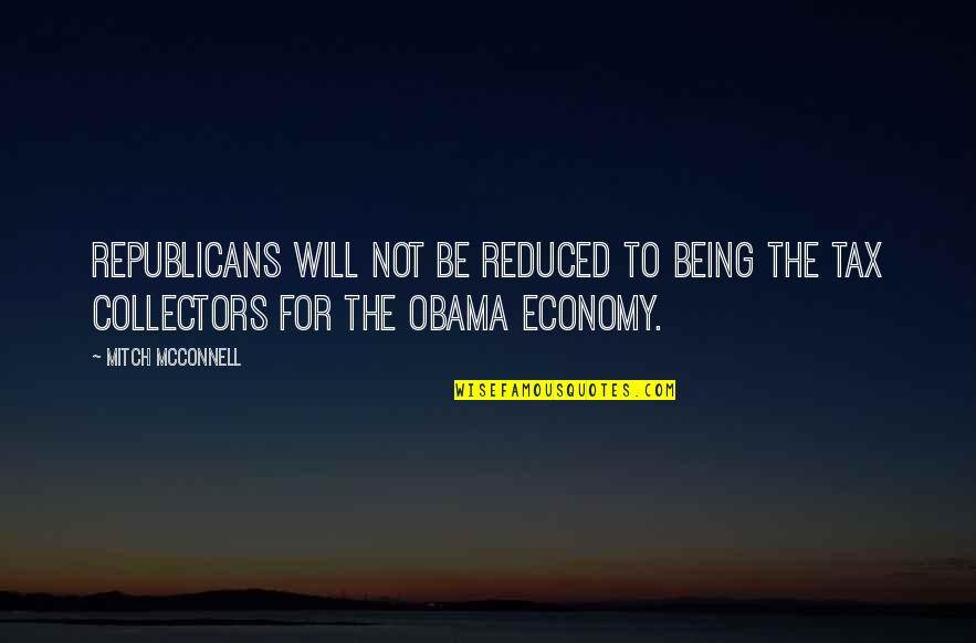 Collectors Quotes By Mitch McConnell: Republicans will not be reduced to being the