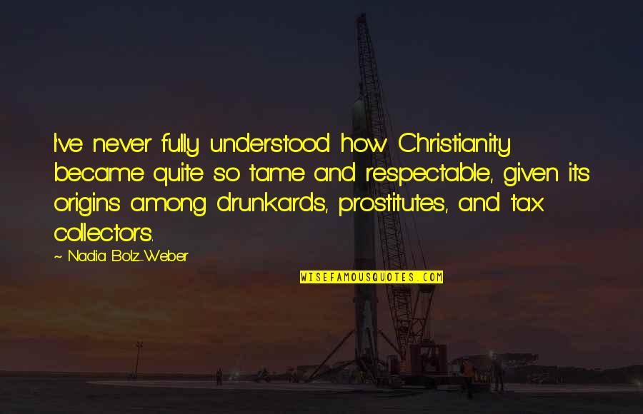Collectors Quotes By Nadia Bolz-Weber: I've never fully understood how Christianity became quite