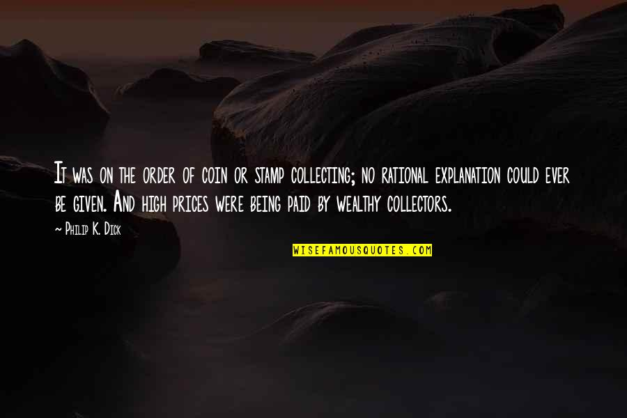 Collectors Quotes By Philip K. Dick: It was on the order of coin or