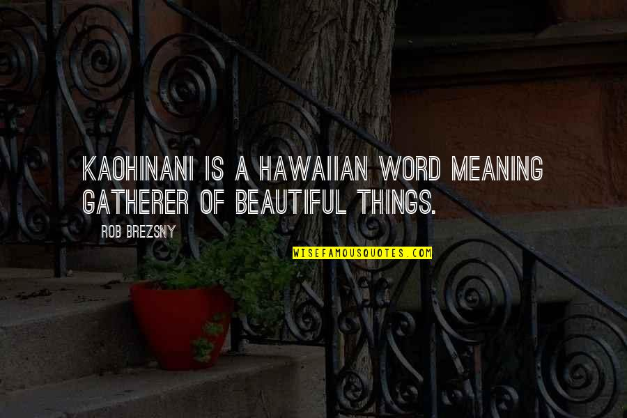 Collectors Quotes By Rob Brezsny: Kaohinani is a Hawaiian word meaning gatherer of