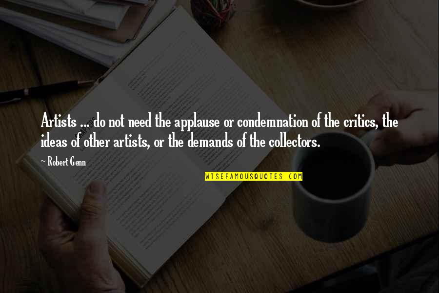 Collectors Quotes By Robert Genn: Artists ... do not need the applause or