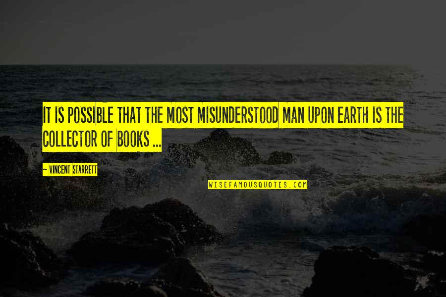 Collectors Quotes By Vincent Starrett: It is possible that the most misunderstood man