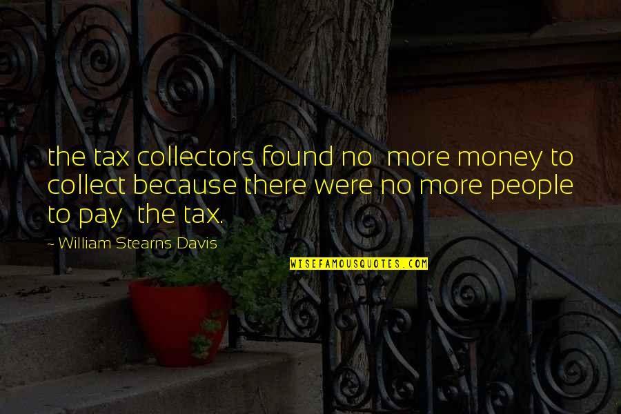 Collectors Quotes By William Stearns Davis: the tax collectors found no more money to