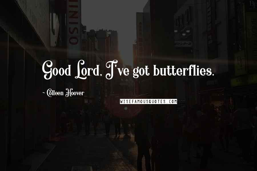 Colleen Hoover quotes: Good Lord, I've got butterflies.