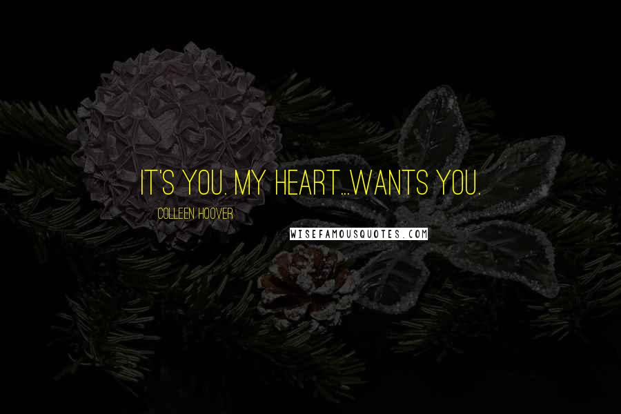 Colleen Hoover quotes: It's you. My heart...wants you.