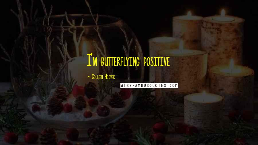 Colleen Hoover quotes: I'm butterflying positive