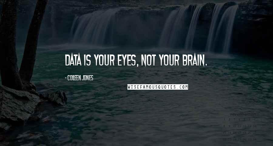 Colleen Jones quotes: Data is your eyes, not your brain.