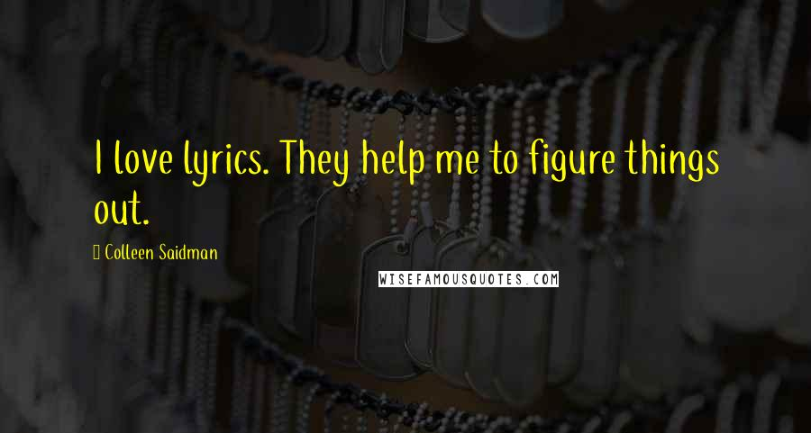 Colleen Saidman quotes: I love lyrics. They help me to figure things out.