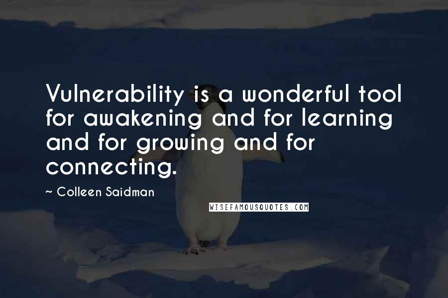 Colleen Saidman quotes: Vulnerability is a wonderful tool for awakening and for learning and for growing and for connecting.