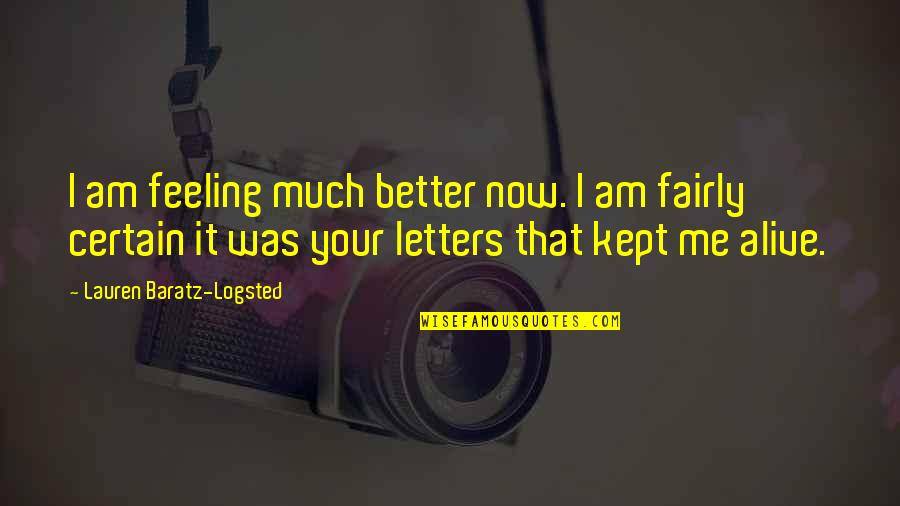 College And Having Fun Quotes By Lauren Baratz-Logsted: I am feeling much better now. I am