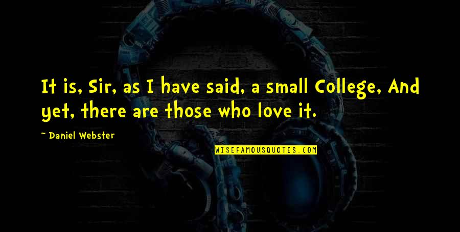 College And Love Quotes By Daniel Webster: It is, Sir, as I have said, a