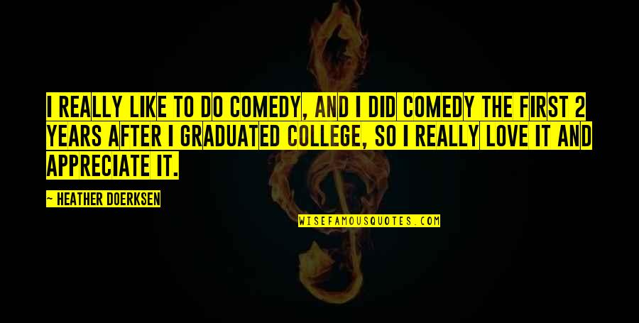 College And Love Quotes By Heather Doerksen: I really like to do comedy, and I