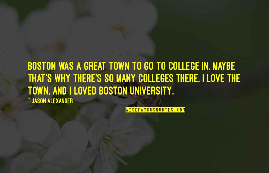 College And Love Quotes By Jason Alexander: Boston was a great town to go to