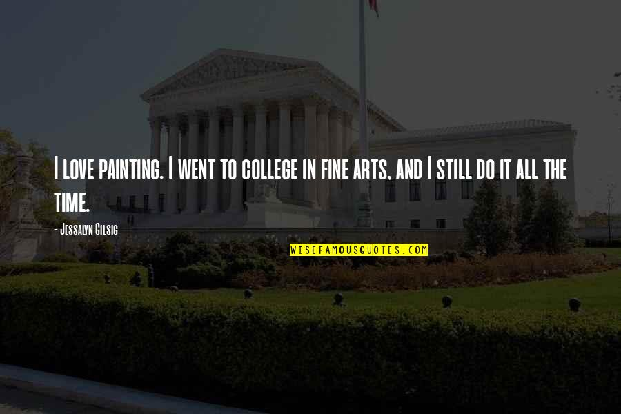College And Love Quotes By Jessalyn Gilsig: I love painting. I went to college in