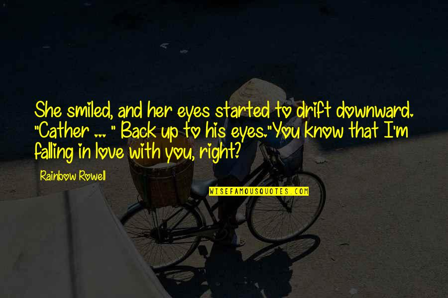 College And Love Quotes By Rainbow Rowell: She smiled, and her eyes started to drift