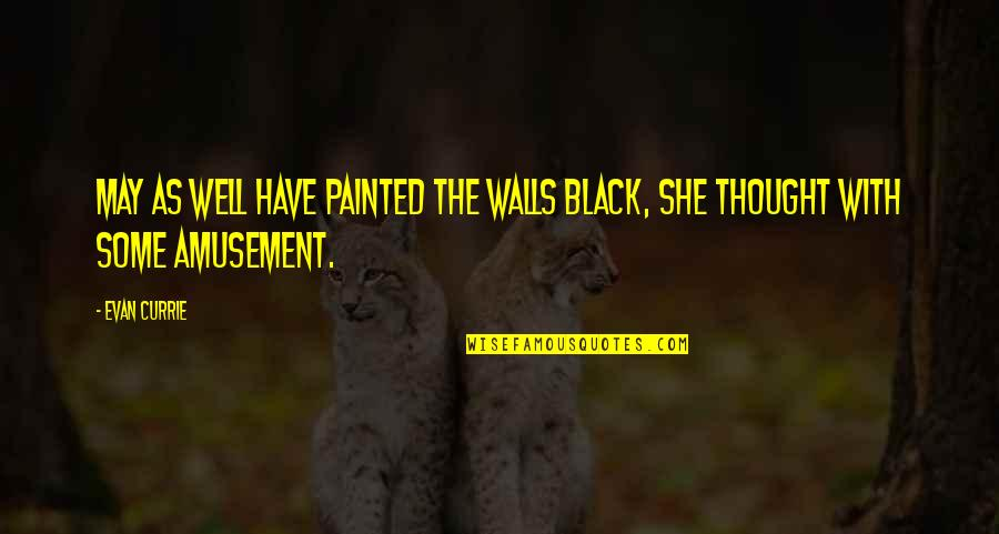College Annual Day Celebration Quotes By Evan Currie: May as well have painted the walls black,