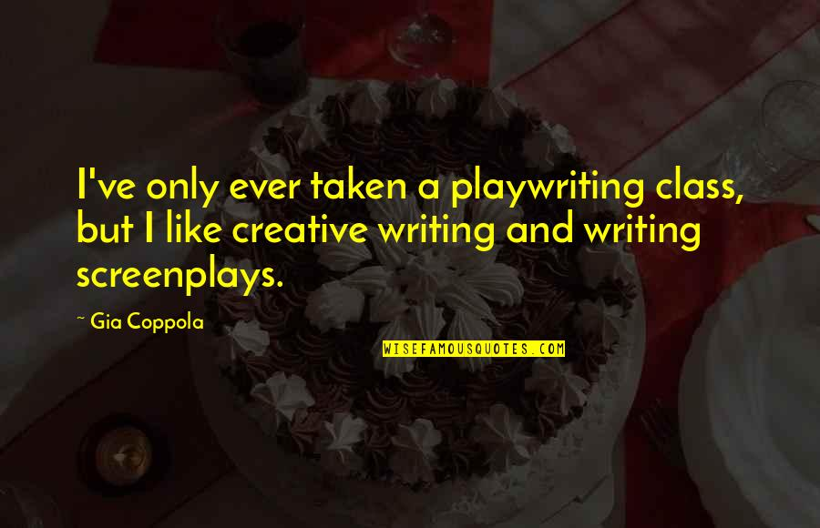 College Annual Day Celebration Quotes By Gia Coppola: I've only ever taken a playwriting class, but