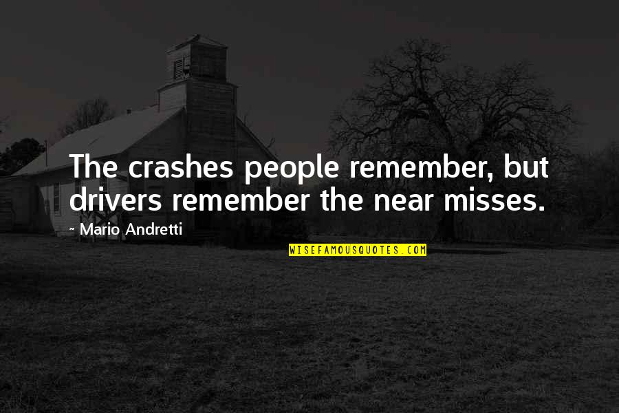 College Annual Day Celebration Quotes By Mario Andretti: The crashes people remember, but drivers remember the