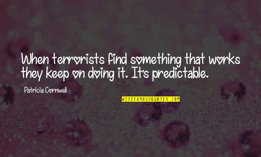 College Annual Day Celebration Quotes By Patricia Cornwell: When terrorists find something that works they keep