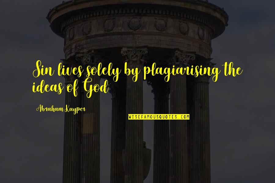 College Attendance Quotes By Abraham Kuyper: Sin lives solely by plagiarising the ideas of