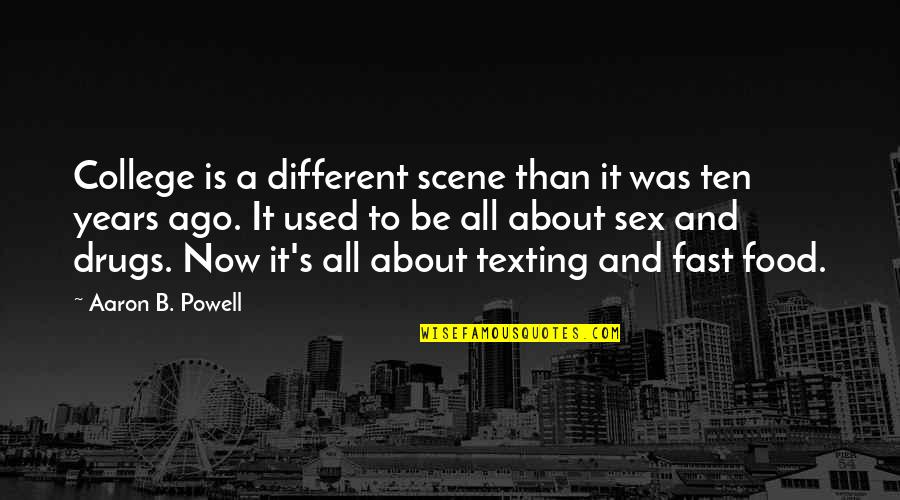 College Education Quotes By Aaron B. Powell: College is a different scene than it was