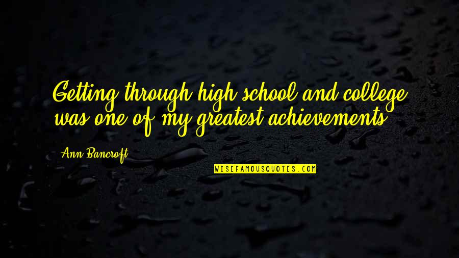 College Education Quotes By Ann Bancroft: Getting through high school and college was one