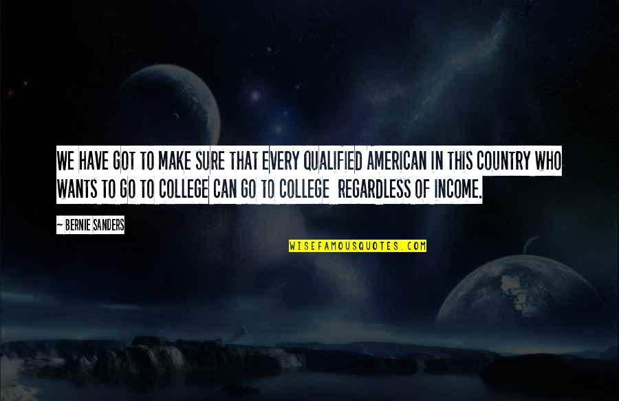 College Education Quotes By Bernie Sanders: We have got to make sure that every