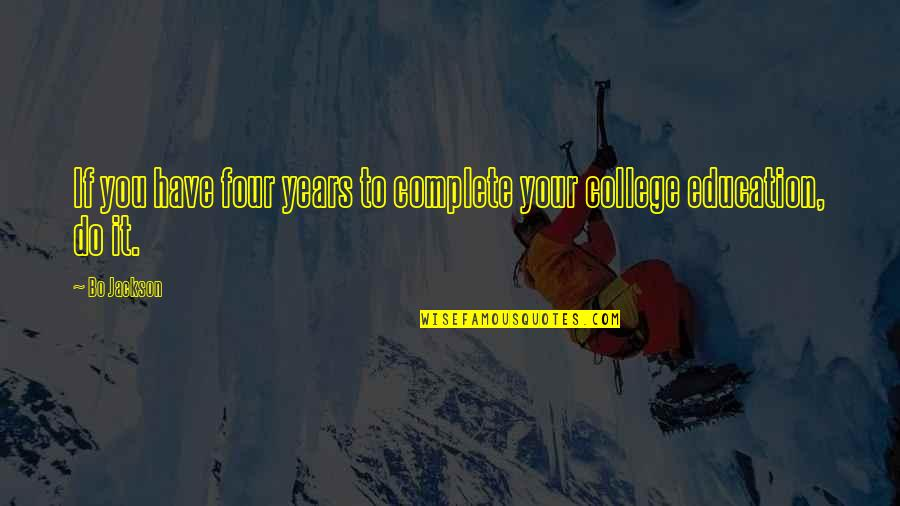 College Education Quotes By Bo Jackson: If you have four years to complete your