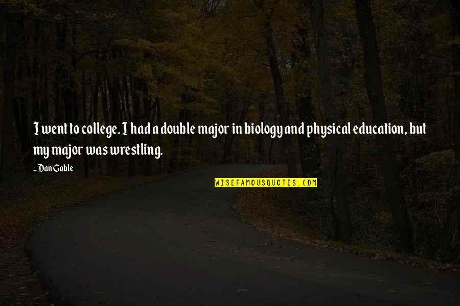 College Education Quotes By Dan Gable: I went to college. I had a double
