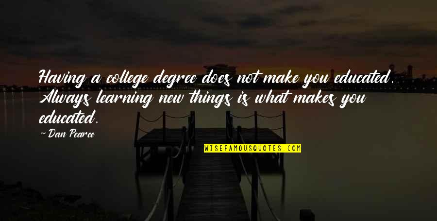 College Education Quotes By Dan Pearce: Having a college degree does not make you