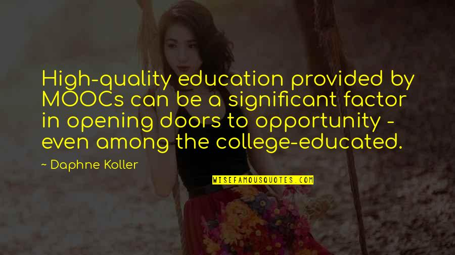 College Education Quotes By Daphne Koller: High-quality education provided by MOOCs can be a