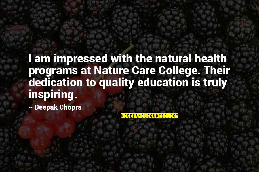 College Education Quotes By Deepak Chopra: I am impressed with the natural health programs