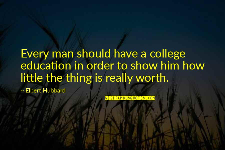 College Education Quotes By Elbert Hubbard: Every man should have a college education in