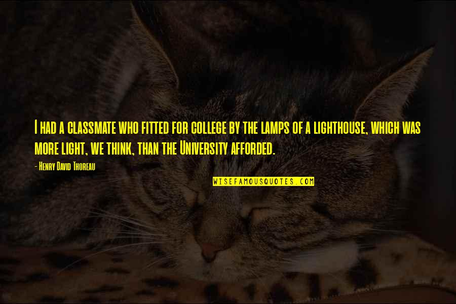 College Education Quotes By Henry David Thoreau: I had a classmate who fitted for college