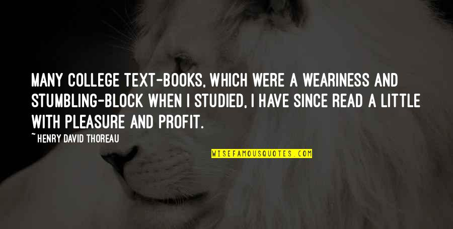 College Education Quotes By Henry David Thoreau: Many college text-books, which were a weariness and