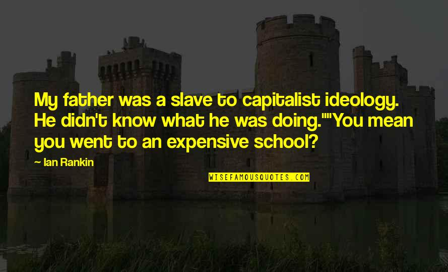 College Education Quotes By Ian Rankin: My father was a slave to capitalist ideology.