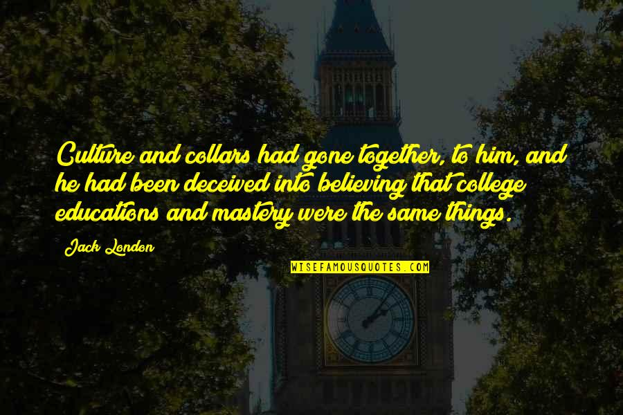 College Education Quotes By Jack London: Culture and collars had gone together, to him,